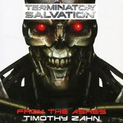Terminator Salvation: From the Ashes - La precuela de la Película Oficial (Novela por Timothy Zahn)